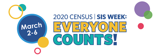 2020 Census SIS Week: Everyone Counts! March 2-6