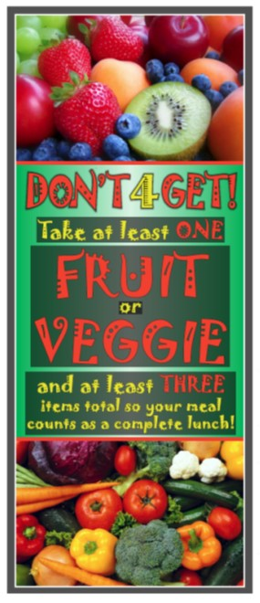 Don't forget: Take at least one fruit or veggie and at least three items total so your meal counts as a complete lunch